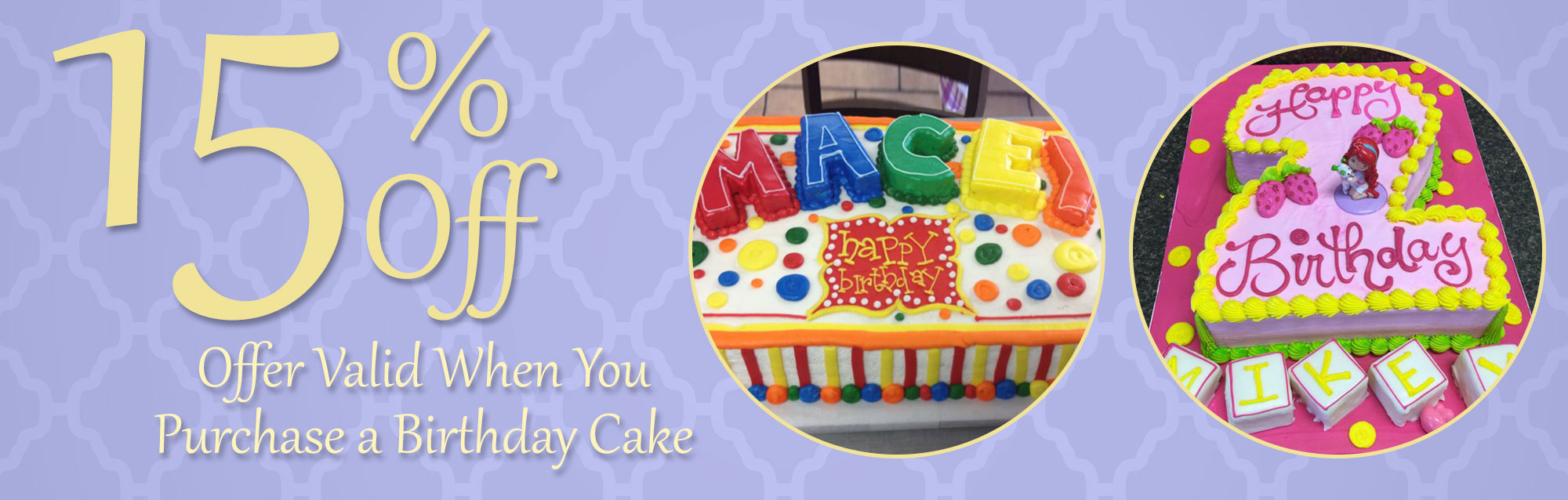 15% Off - Offer Valid When You Purchase a Birthday Cake